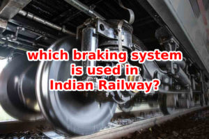 which braking system is used in Indian Railway