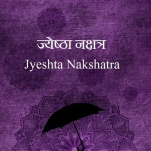 Jyeshta Nakshatras male female characteristics name