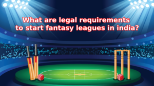 What are legal requirements to start fantasy leagues in india